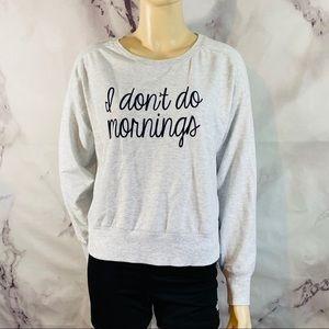 Gap Body sweatshirt (i don't do mornings) sz s